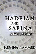 Hadrian and Sabina: A Love Story by Regina Kammer